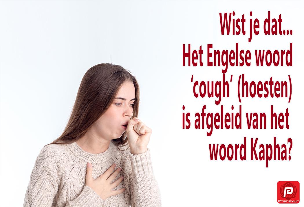 Het Engelse woord cough komt van het Sanskriet woord Kapha